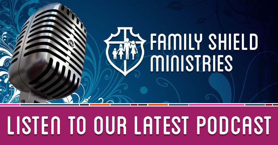 Family Shield Ministries Podcast