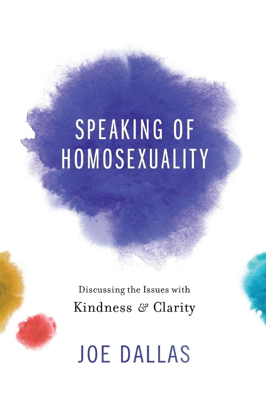 Speaking of Homosexuality: Discussing the Issues with Kindness and Clarity