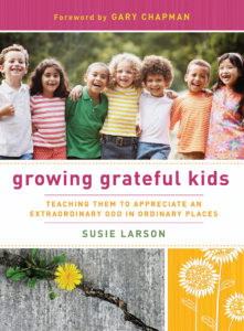 Growing Grateful Kids: Teaching Them to Appreciate an Extraordinary God in Ordinary Places by Suzie Larson