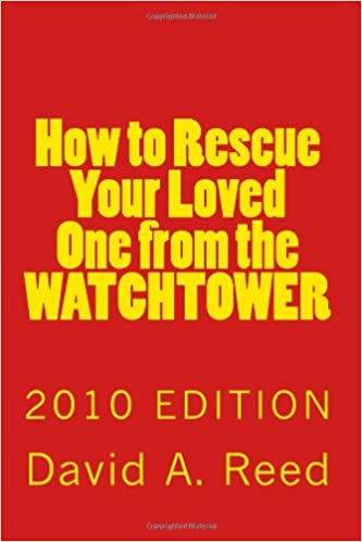 How to Rescue Your Loved One from the Watchtower by David A. Reed